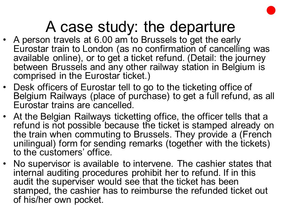 A case study: the departure A person travels at 6.00 am to Brussels to get the early Eurostar train to London (as no confirmation of cancelling was available online), or to get a ticket refund.