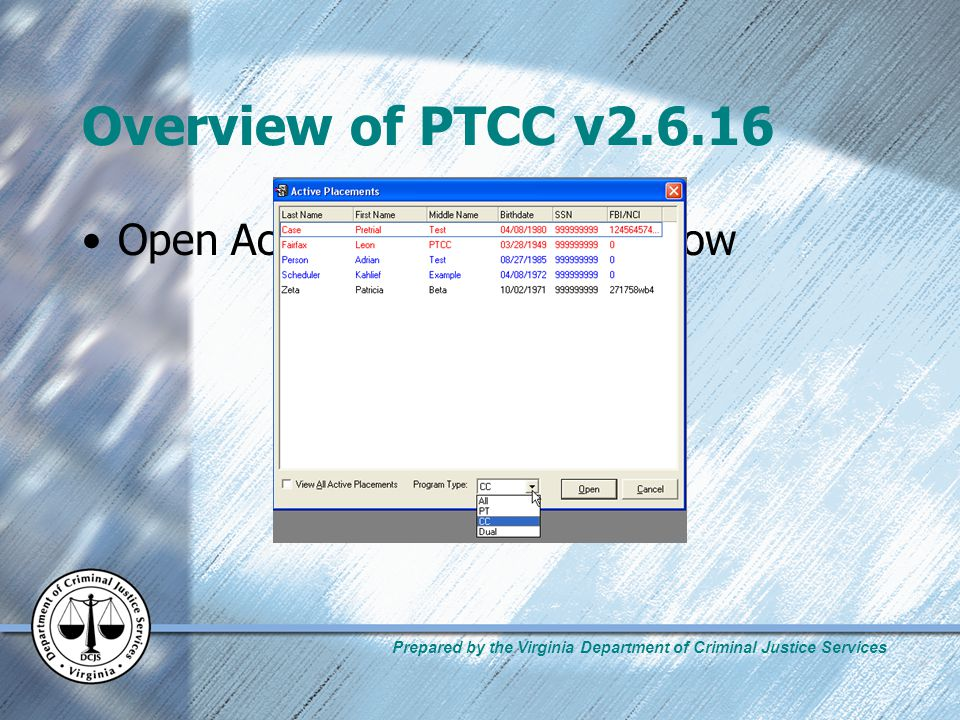 Prepared by the Virginia Department of Criminal Justice Services Overview of PTCC v2.6.16 Open Active Placements Window