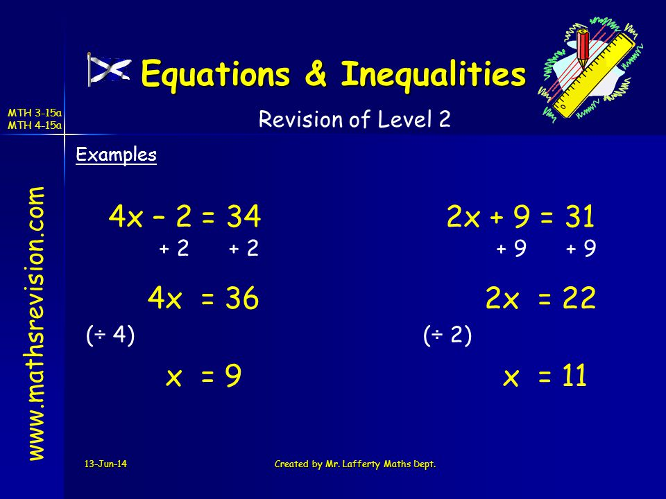 13-Jun-14Created by Mr. Lafferty Maths Dept. www.mathsrevision.com Revision of Level 2 Examples Equations & Inequalities MTH 3-15a MTH 4-15a 4x – 2 =