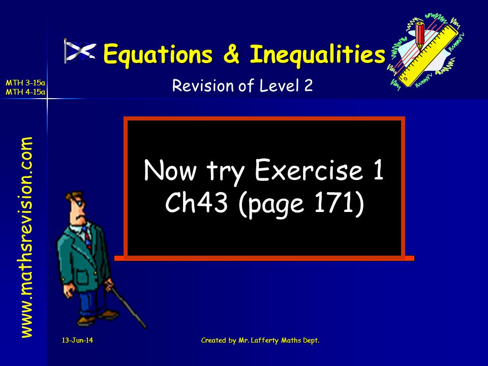 13-Jun-14Created by Mr. Lafferty Maths Dept. Now try Exercise 1 Ch43 (page 171) www.mathsrevision.com Revision of Level 2 Equations & Inequalities MTH