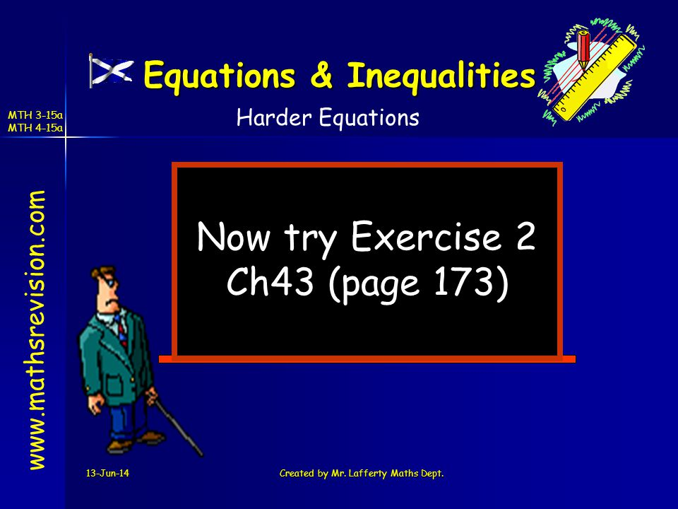 13-Jun-14Created by Mr. Lafferty Maths Dept. Now try Exercise 2 Ch43 (page 173) www.mathsrevision.com Harder Equations Equations & Inequalities MTH 3-