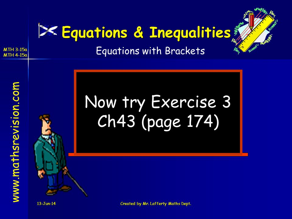 13-Jun-14Created by Mr. Lafferty Maths Dept. Now try Exercise 3 Ch43 (page 174) www.mathsrevision.com Equations with Brackets Equations & Inequalities