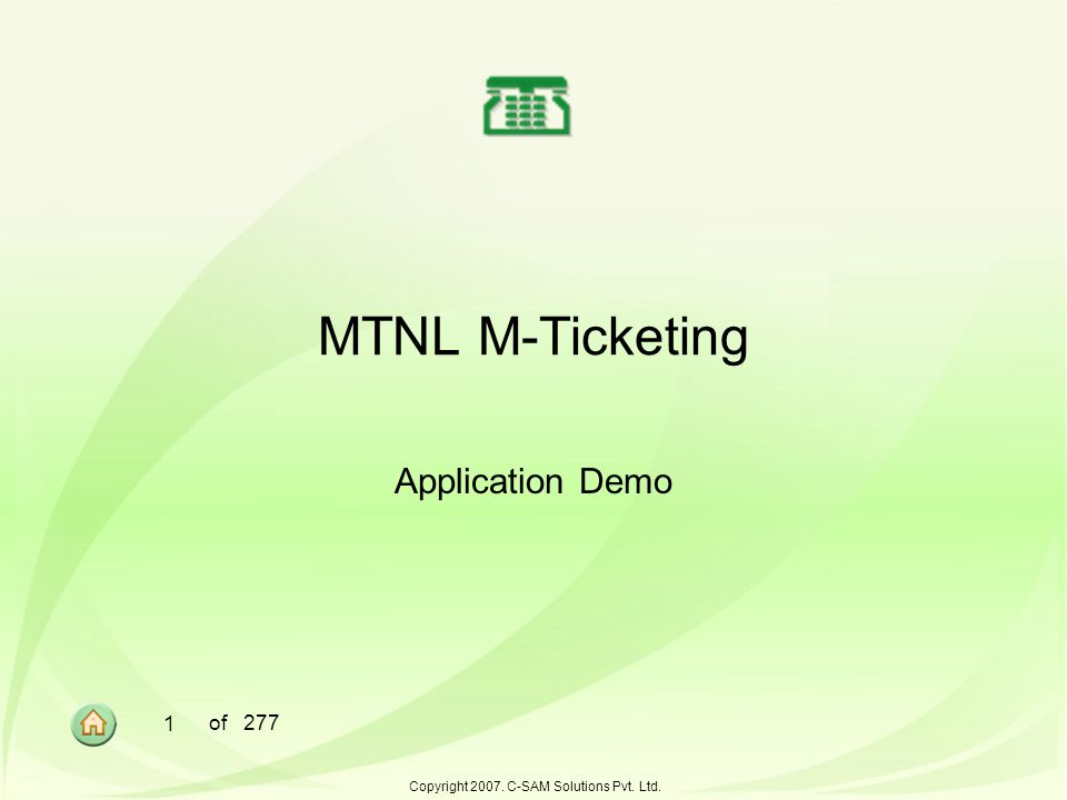 1 of 277 Copyright 2007. C-SAM Solutions Pvt. Ltd. MTNL M-Ticketing Application Demo