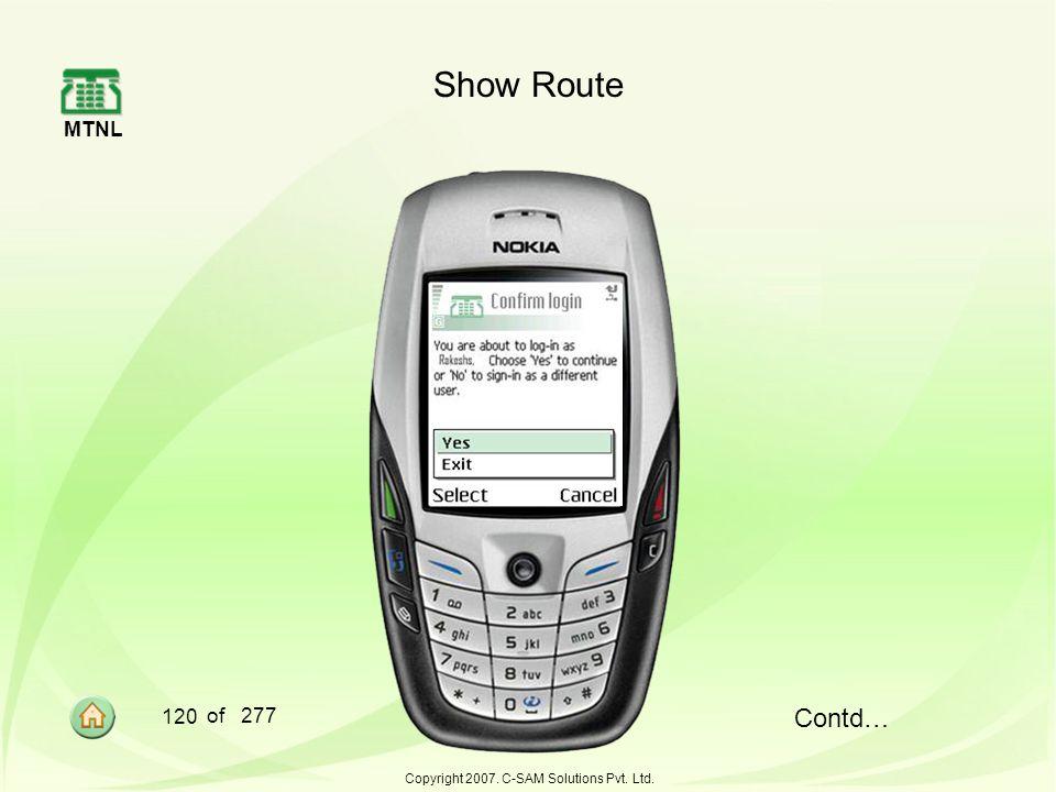 MTNL 120 of 277 Copyright 2007. C-SAM Solutions Pvt. Ltd. Show Route Contd…