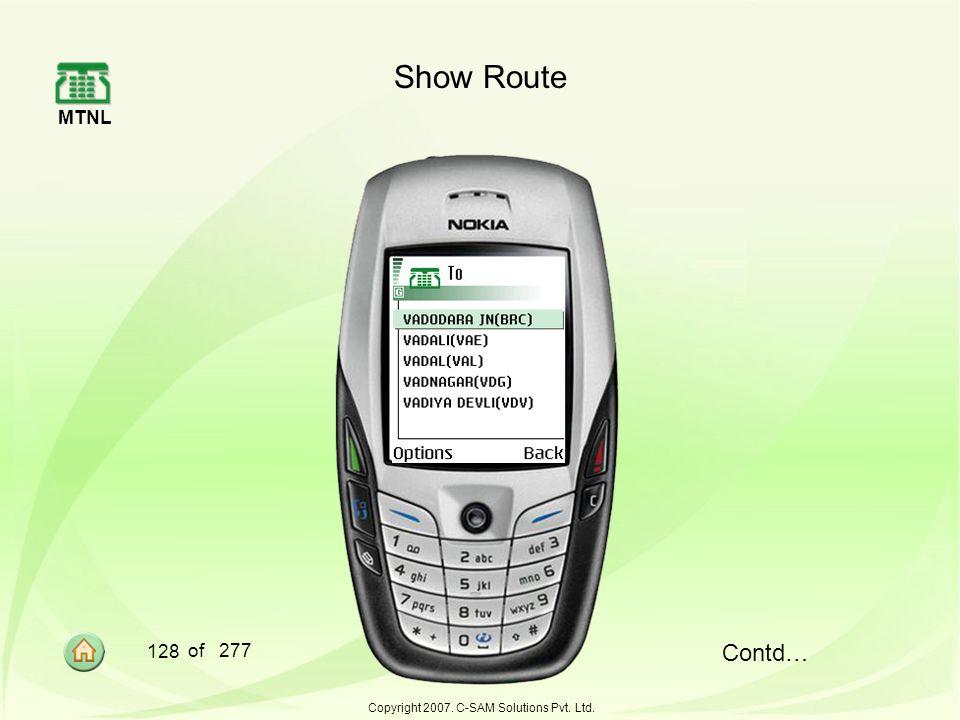 MTNL 128 of 277 Copyright 2007. C-SAM Solutions Pvt. Ltd. Show Route Contd…