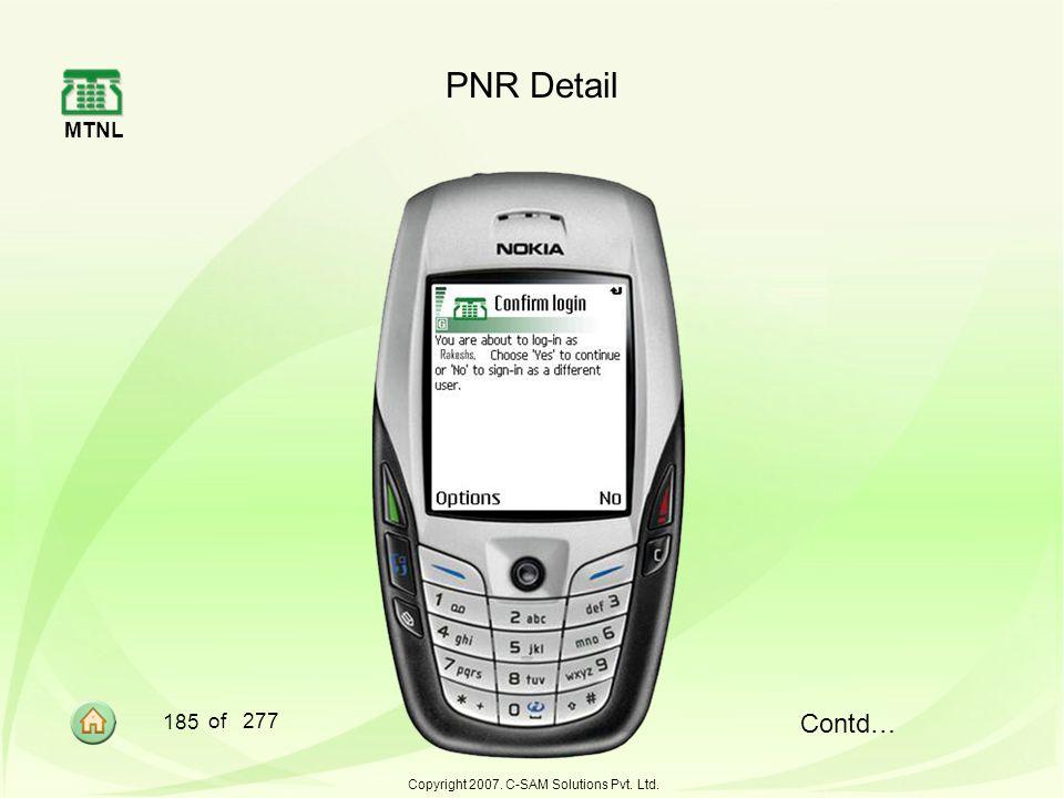 MTNL 185 of 277 Copyright 2007. C-SAM Solutions Pvt. Ltd. PNR Detail Contd…