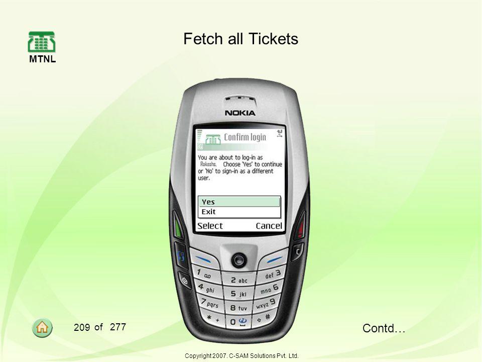 MTNL 209 of 277 Copyright 2007. C-SAM Solutions Pvt. Ltd. Fetch all Tickets Contd…