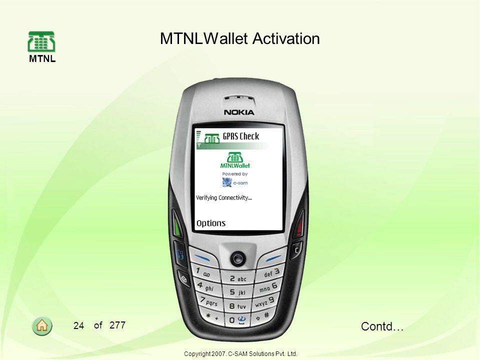 MTNL 24 of 277 Copyright 2007. C-SAM Solutions Pvt. Ltd. MTNLWallet Activation Contd…