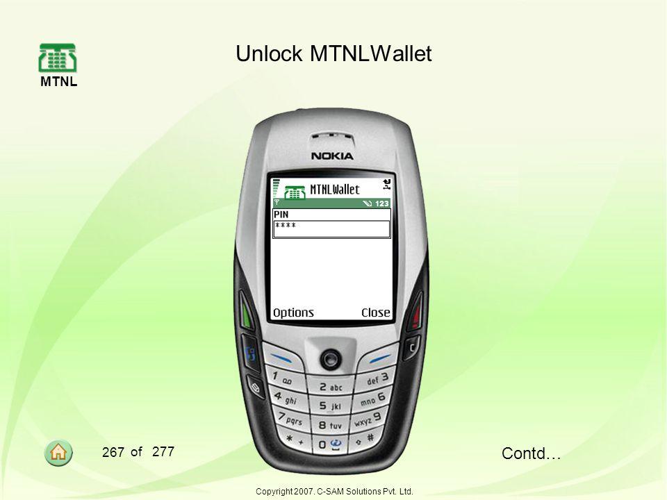 MTNL 267 of 277 Copyright 2007. C-SAM Solutions Pvt. Ltd. Unlock MTNLWallet Contd…