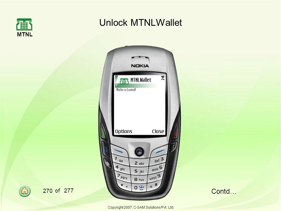 MTNL 270 of 277 Copyright 2007. C-SAM Solutions Pvt. Ltd. Contd… Unlock MTNLWallet