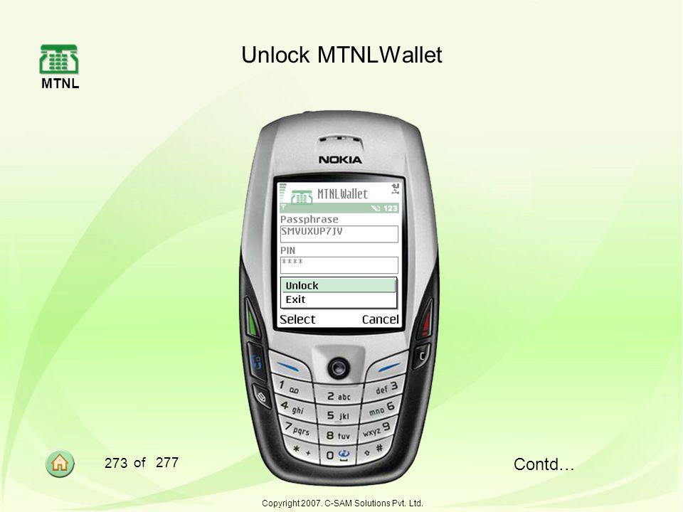 MTNL 273 of 277 Copyright 2007. C-SAM Solutions Pvt. Ltd. Contd… Unlock MTNLWallet