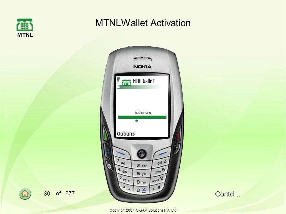 MTNL 30 of 277 Copyright 2007. C-SAM Solutions Pvt. Ltd. MTNLWallet Activation Contd…