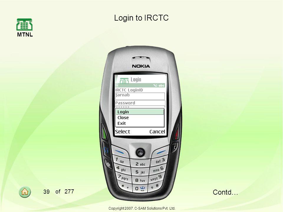 MTNL 39 of 277 Copyright 2007. C-SAM Solutions Pvt. Ltd. Login to IRCTC Contd…