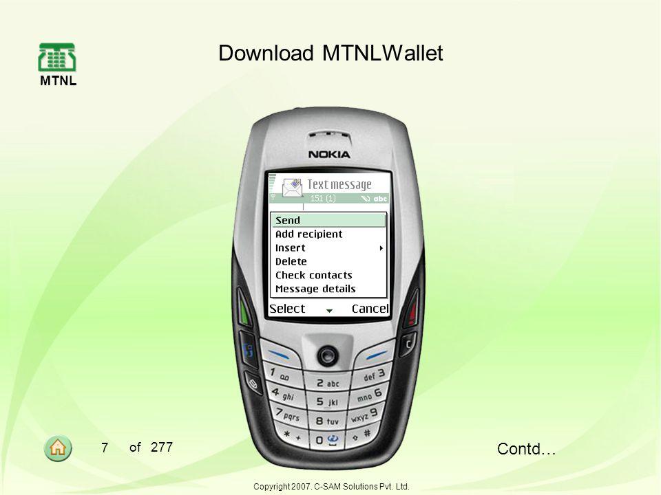 MTNL 7 of 277 Copyright 2007. C-SAM Solutions Pvt. Ltd. Download MTNLWallet Contd…
