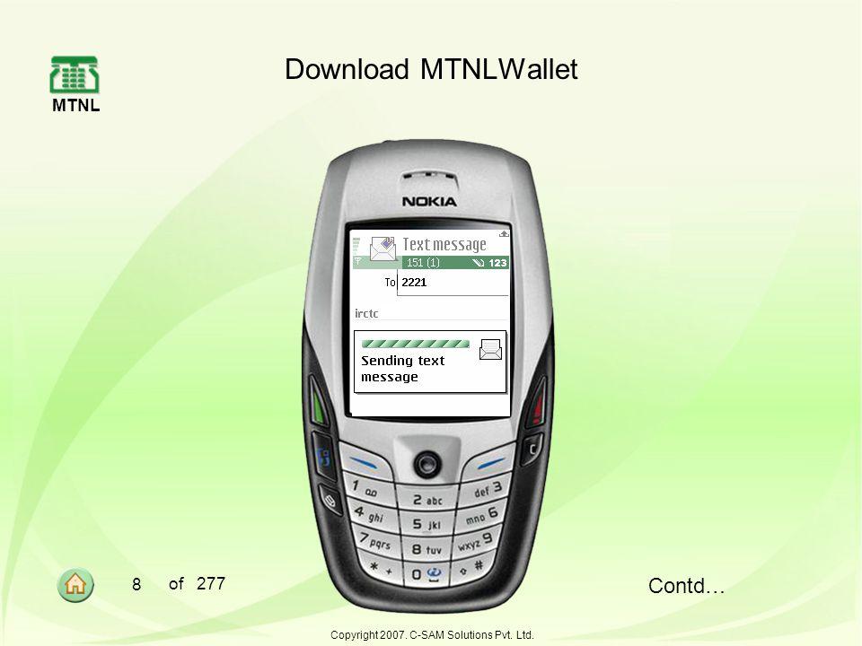 MTNL 8 of 277 Copyright 2007. C-SAM Solutions Pvt. Ltd. Download MTNLWallet Contd…