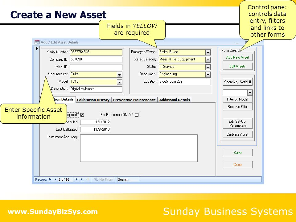 Sunday Business Systems www.SundayBizSys.com Create a New Asset Enter Specific Asset information Fields in YELLOW are required Control pane: controls