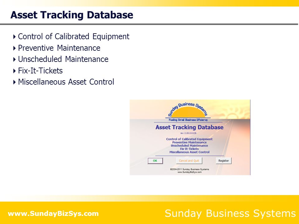 Sunday Business Systems www.SundayBizSys.com Asset Tracking Database Control of Calibrated Equipment Preventive Maintenance Unscheduled Maintenance Fi