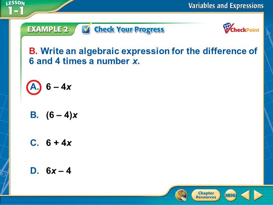 A.A B.B C.C D.D Example 2 A.6 – 4x B.(6 – 4)x C.6 + 4x D.6x – 4 B.