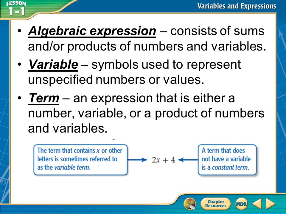 Algebraic expression – consists of sums and/or products of numbers and variables.