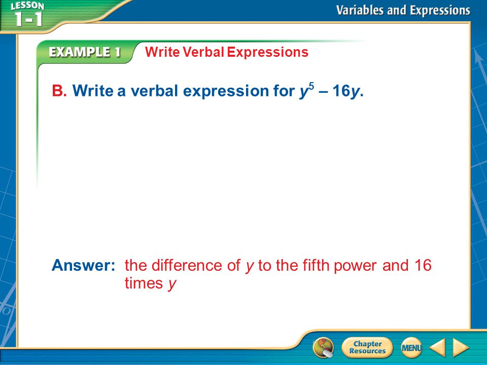 Example 1 Write Verbal Expressions B.Write a verbal expression for y 5 – 16y.