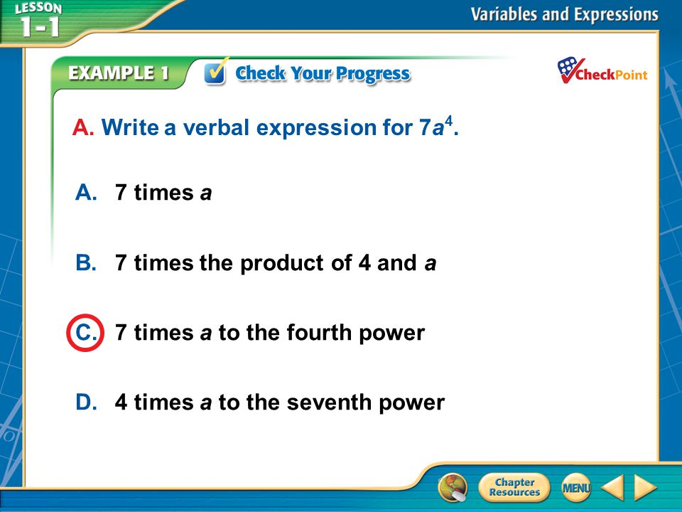 A.A B.B C.C D.D Example 1 A.7 times a B.7 times the product of 4 and a C.7 times a to the fourth power D.4 times a to the seventh power A.
