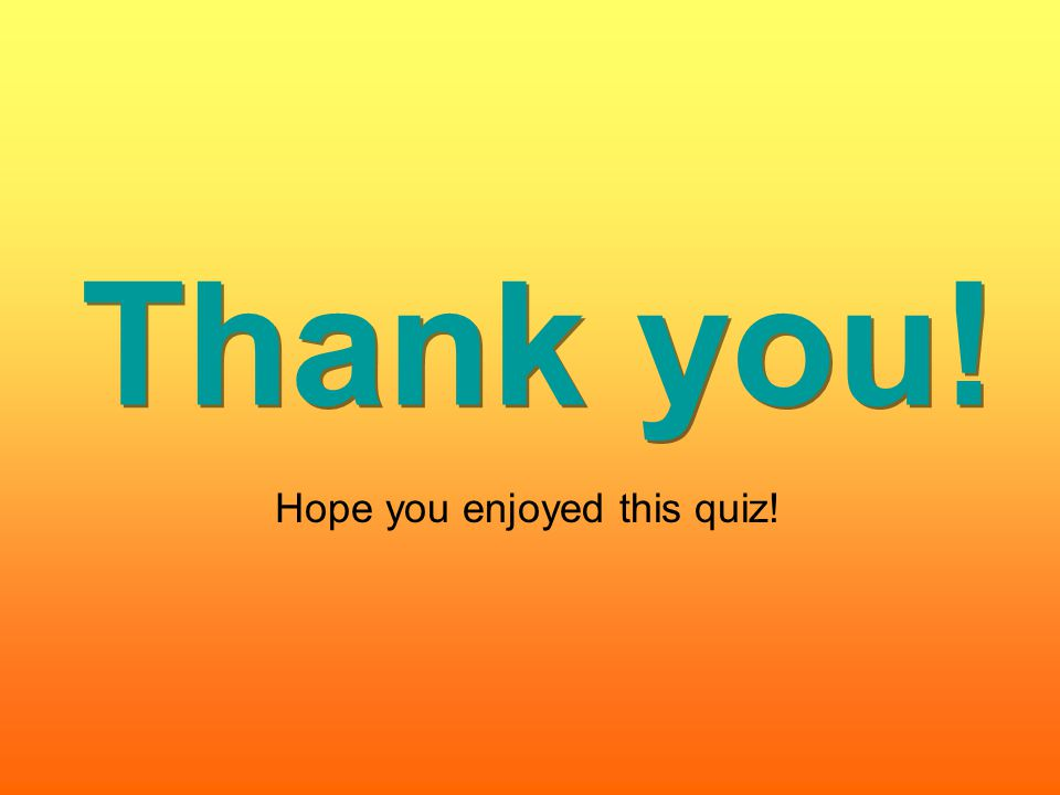 Thank you! Hope you enjoyed this quiz!