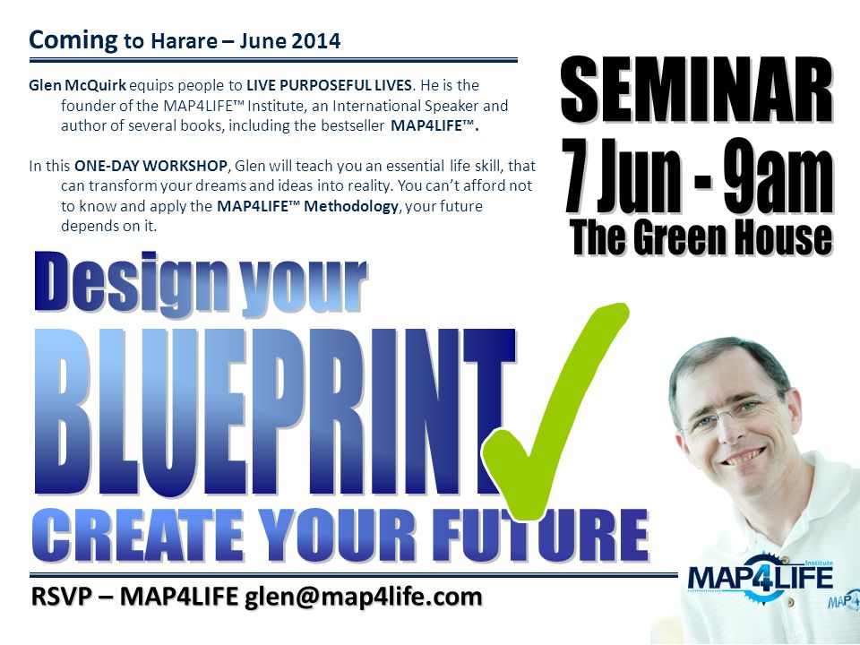 Coming to Harare – June 2014 RSVP – MAP4LIFE glen@map4life.com Content Module 1: Establish your Position Using the Wheel of Life and the Quick Assesssment you will learn how to live a more balanced life.