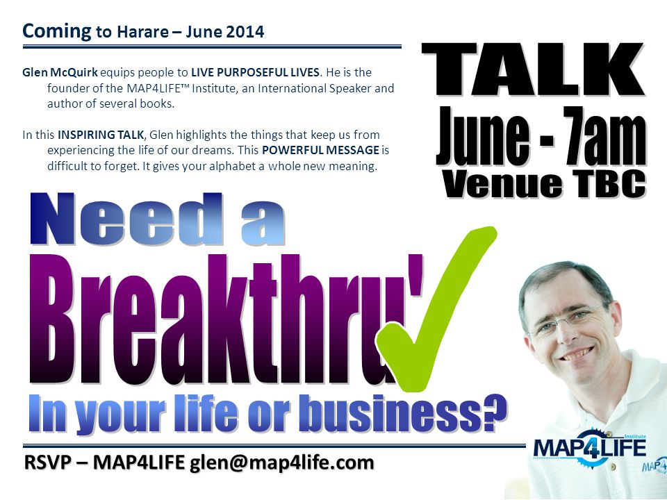 Coming to Harare – June 2014 RSVP – MAP4LIFE glen@map4life.com Glen McQuirk equips people to LIVE PURPOSEFUL LIVES.