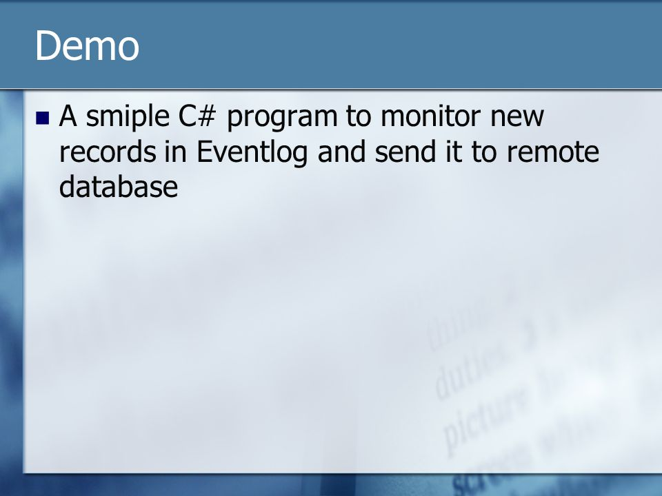Demo A smiple C# program to monitor new records in Eventlog and send it to remote database