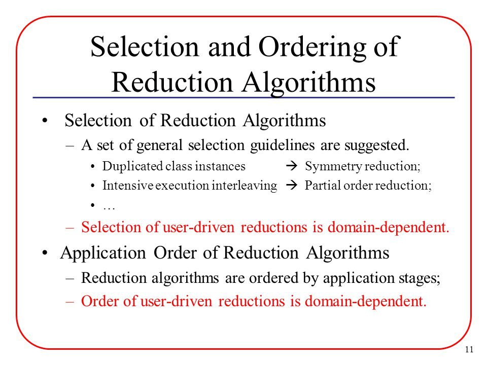 11 Selection and Ordering of Reduction Algorithms Selection of Reduction Algorithms –A set of general selection guidelines are suggested.