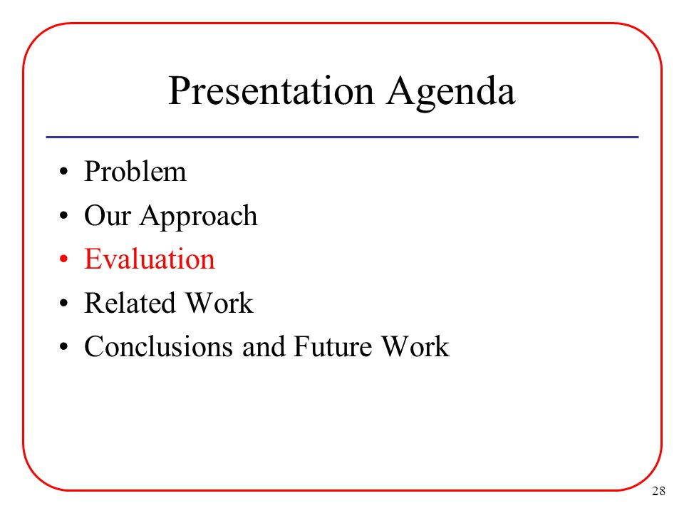 28 Presentation Agenda Problem Our Approach Evaluation Related Work Conclusions and Future Work