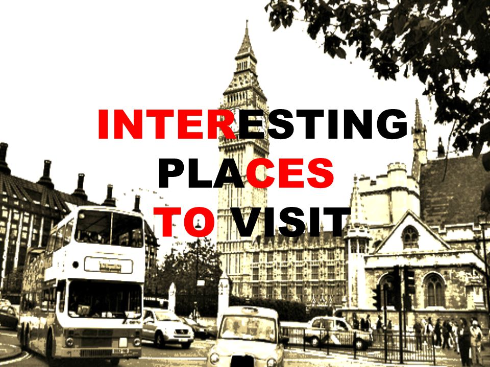INTERESTING PLACES TO VISIT