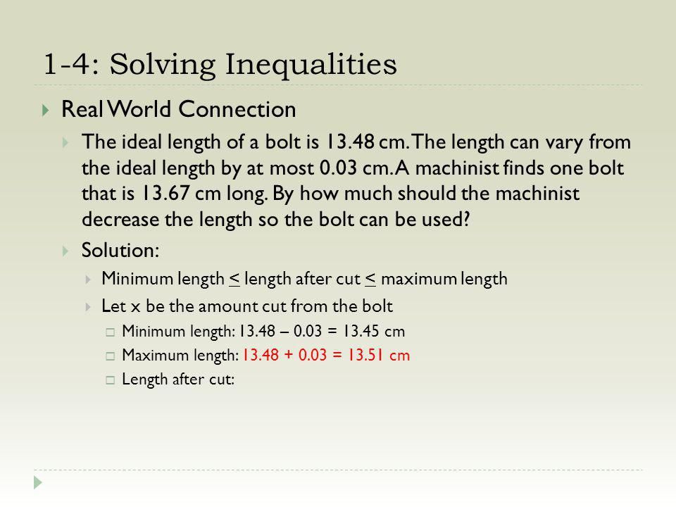 1-4: Solving Inequalities Real World Connection The ideal length of a bolt is 13.48 cm.