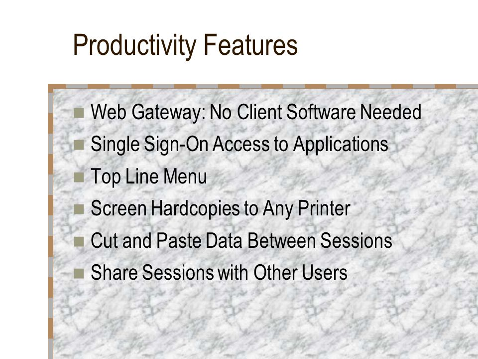 Productivity Features Web Gateway: No Client Software Needed Single Sign-On Access to Applications Top Line Menu Screen Hardcopies to Any Printer Cut