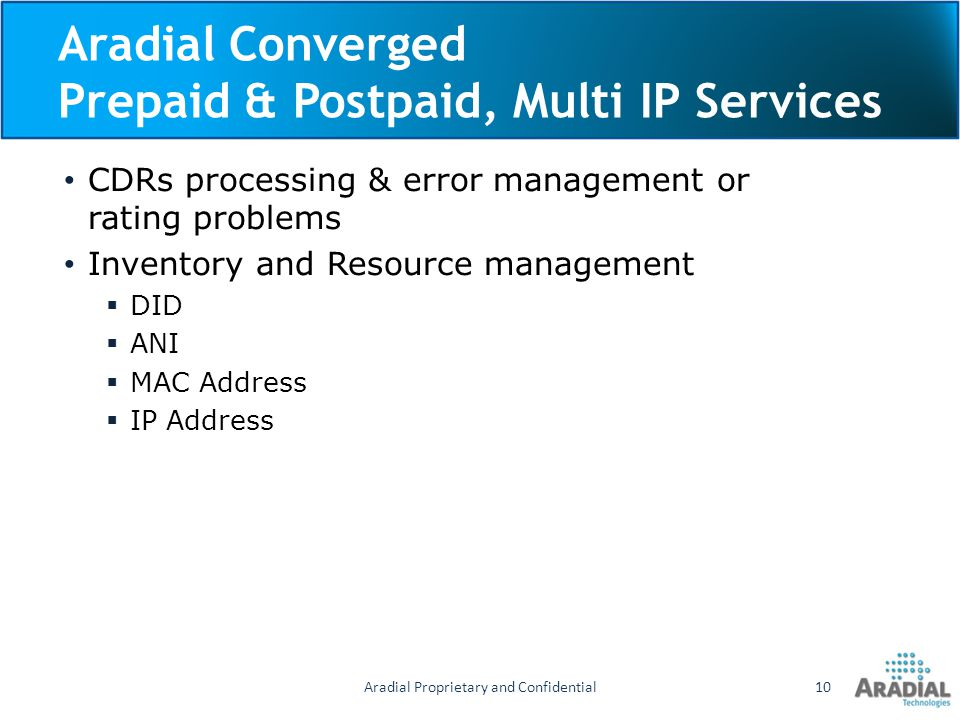 Aradial Converged Prepaid & Postpaid, Multi IP Services CDRs processing & error management or rating problems Inventory and Resource management DID AN