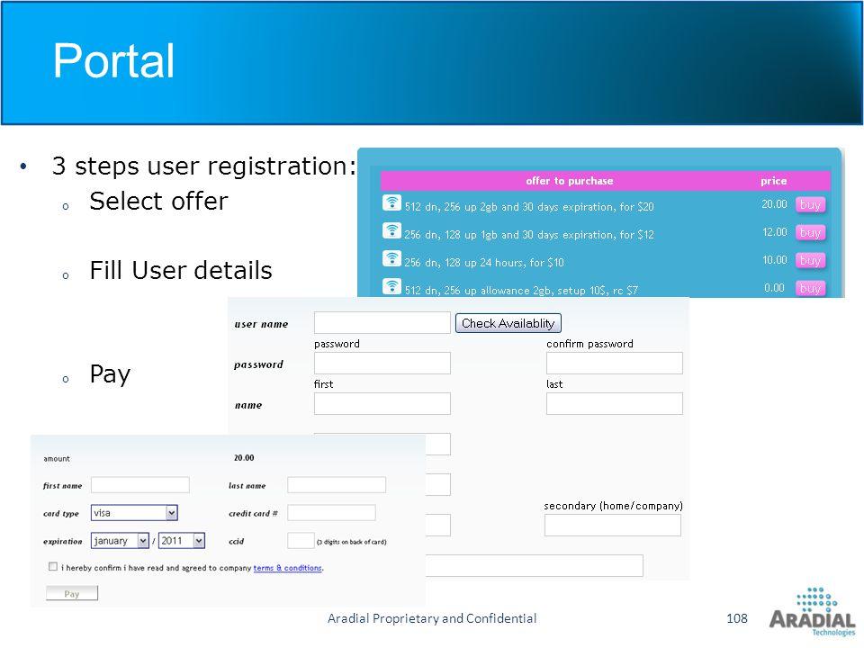 Portal Aradial Proprietary and Confidential108 3 steps user registration: o Select offer o Fill User details o Pay