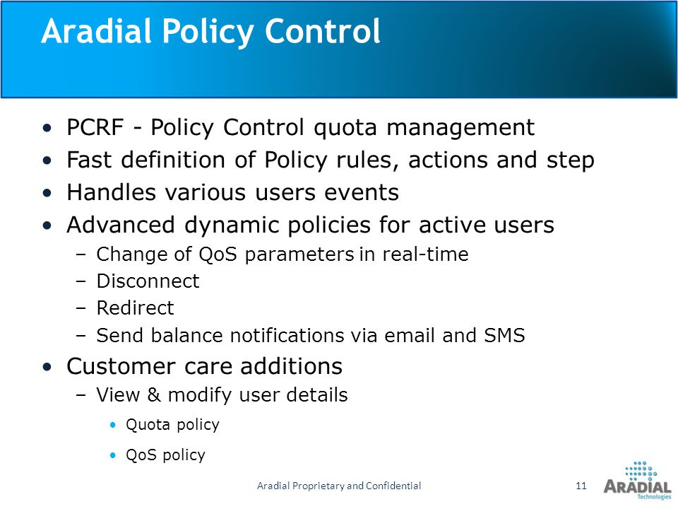 Aradial Policy Control PCRF - Policy Control quota management Fast definition of Policy rules, actions and step Handles various users events Advanced