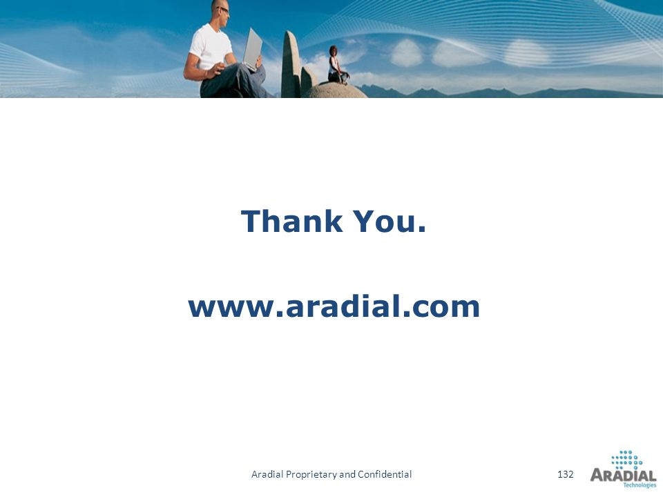 Thank You. www.aradial.com 132Aradial Proprietary and Confidential