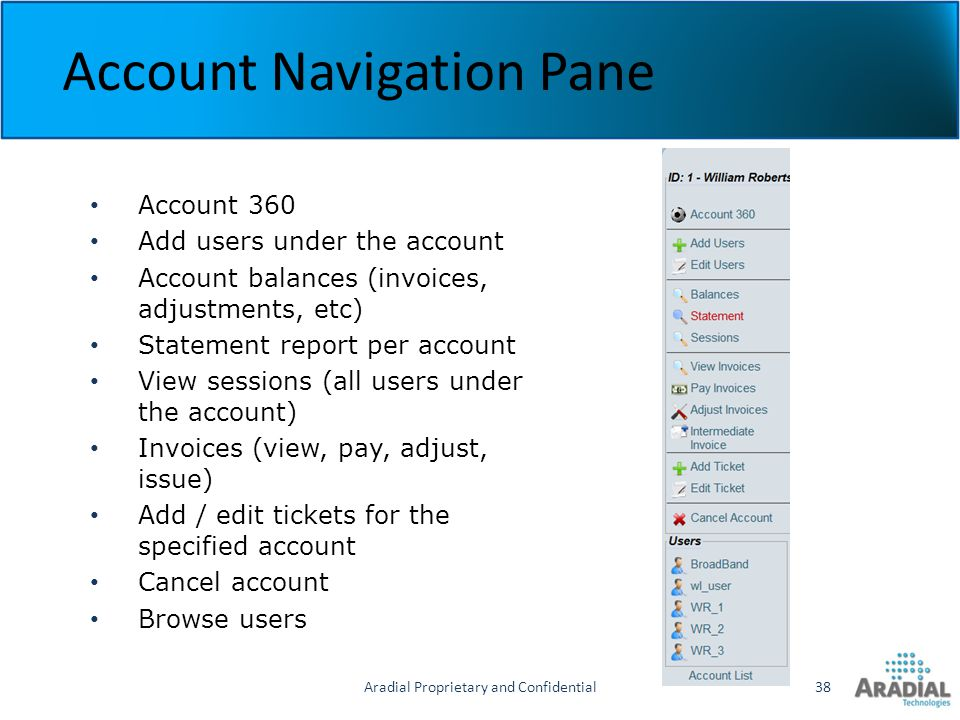 Aradial Proprietary and Confidential38 Account Navigation Pane Account 360 Add users under the account Account balances (invoices, adjustments, etc) S