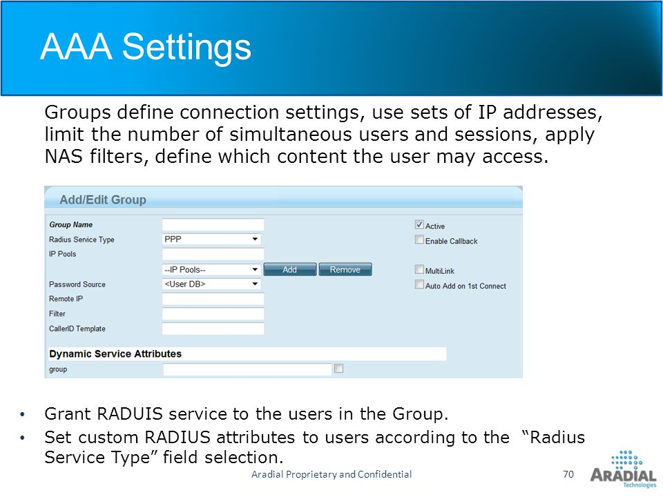 AAA Settings Groups define connection settings, use sets of IP addresses, limit the number of simultaneous users and sessions, apply NAS filters, defi