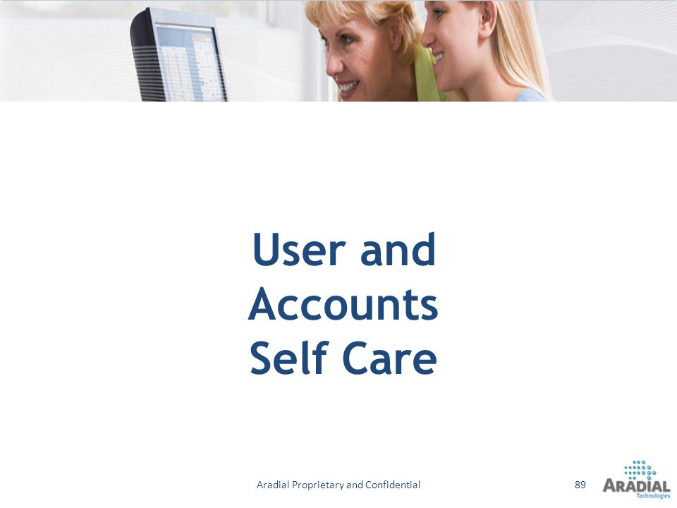 User and Accounts Self Care Aradial Proprietary and Confidential89