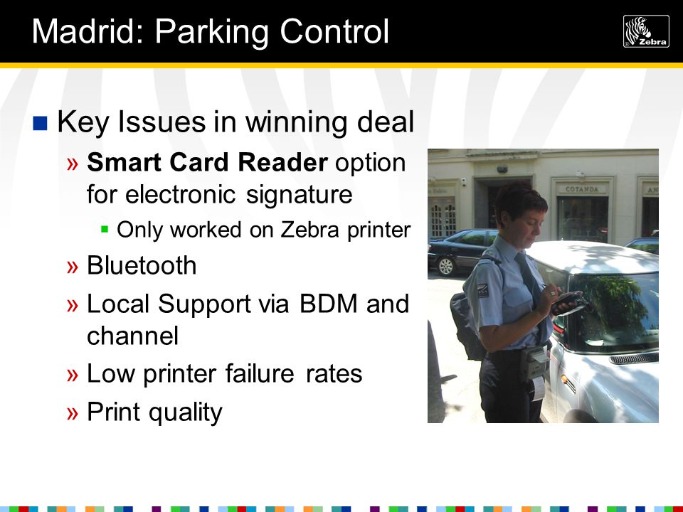 Madrid: The Benefits Parking fines issues in real time via GPRS »Fines immediately available on central system »Postal fine received within 2-3 days Vs.