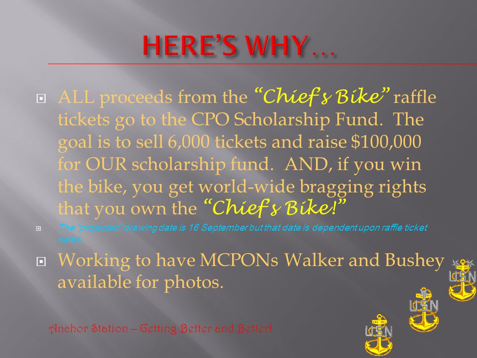ALL proceeds from the Chiefs Bike raffle tickets go to the CPO Scholarship Fund.