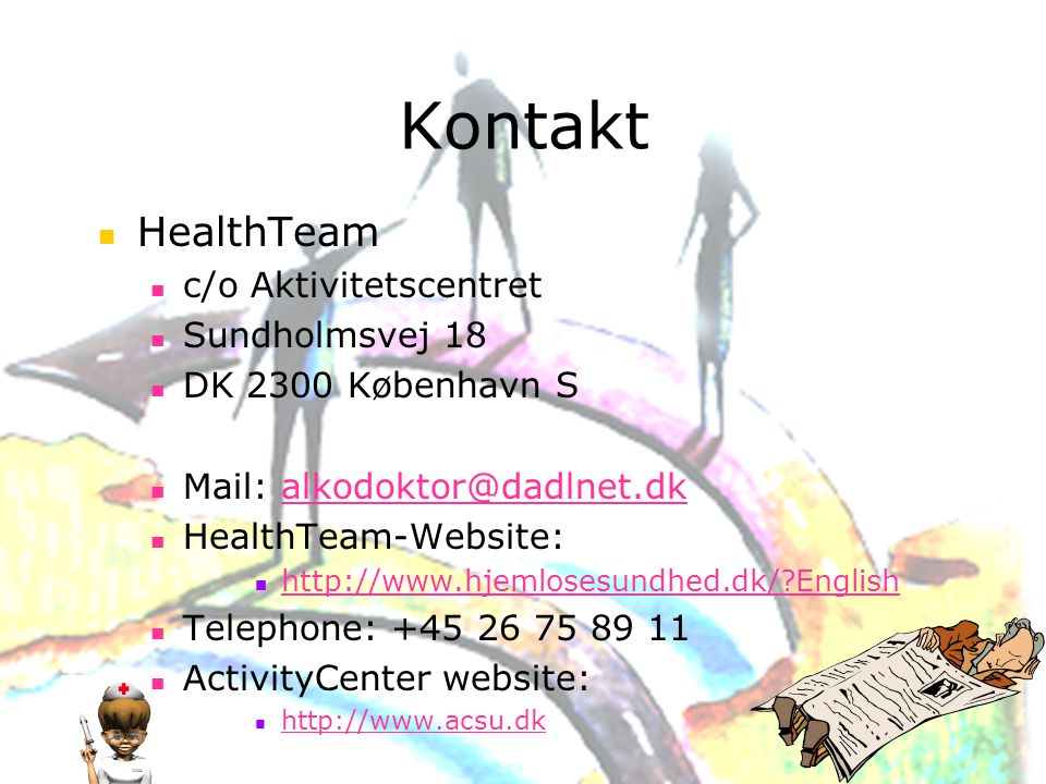 Kontakt HealthTeam c/o Aktivitetscentret Sundholmsvej 18 DK 2300 København S Mail: HealthTeam-Website:   English Telephone: ActivityCenter website: