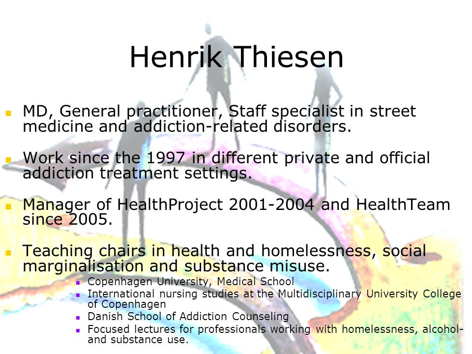 Henrik Thiesen MD, General practitioner, Staff specialist in street medicine and addiction-related disorders.