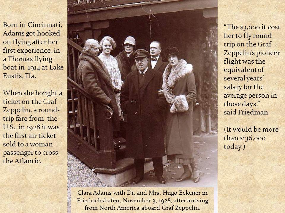 Clara Adams with Dr. and Mrs. Hugo Eckener in Friedrichshafen, November 3, 1928, after arriving from North America aboard Graf Zeppelin. Born in Cinci