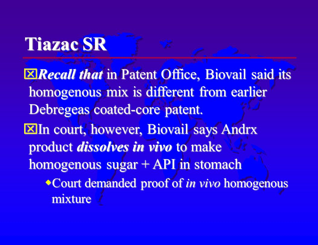 Tiazac SR Recall that in Patent Office, Biovail said its homogenous mix is different from earlier Debregeas coated-core patent.