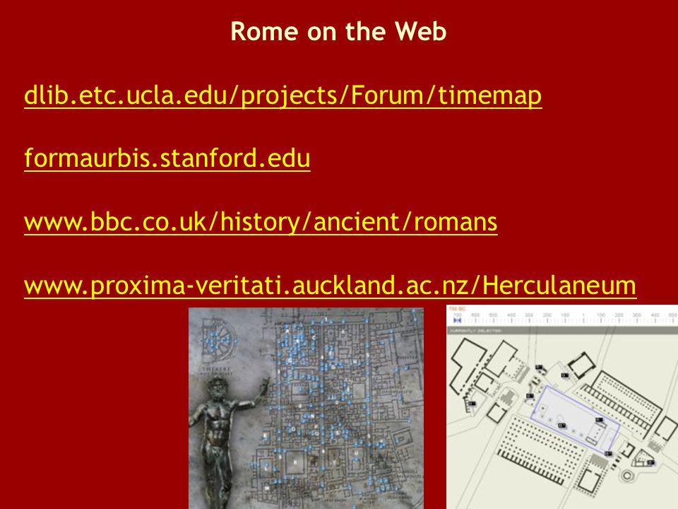 Rome on the Web dlib.etc.ucla.edu/projects/Forum/timemap formaurbis.stanford.edu www.bbc.co.uk/history/ancient/romans www.proxima-veritati.auckland.ac.nz/Herculaneum