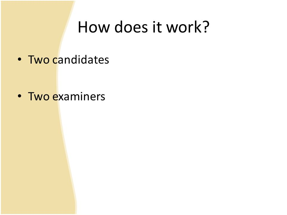 How does it work? Two candidates Two examiners