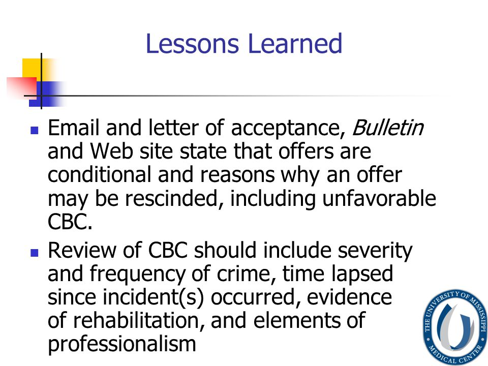 Lessons Learned Email and letter of acceptance, Bulletin and Web site state that offers are conditional and reasons why an offer may be rescinded, including unfavorable CBC.